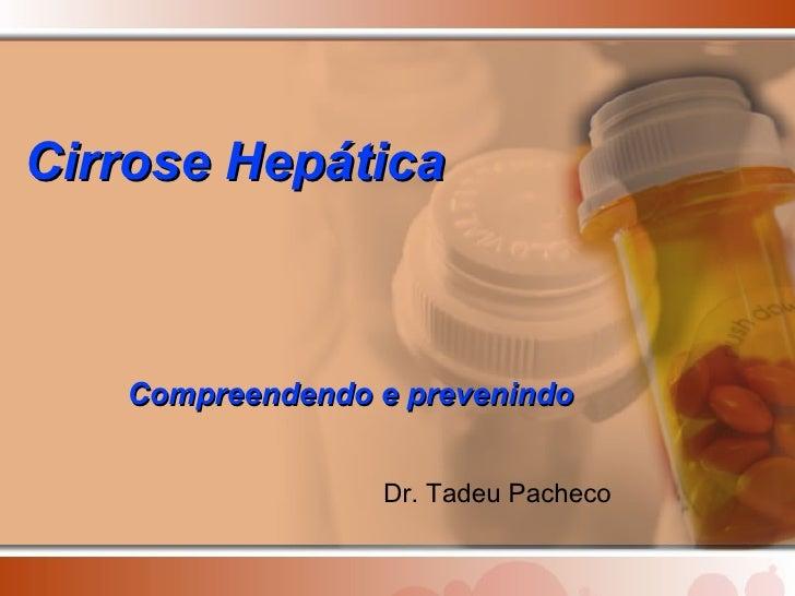 Compreendendo e prevenindo Cirrose Hepática Dr. Tadeu Pacheco