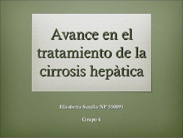 Avance en elAvance en eltratamiento de latratamiento de lacirrosis hepàticacirrosis hepàticaElisabetta Sarallo NP 550091El...