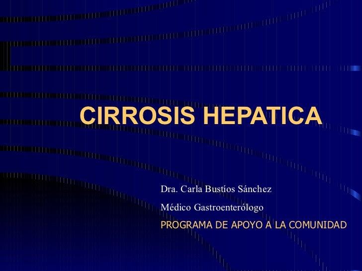 CIRROSIS HEPATICA Dra. Carla Bustíos Sánchez Médico Gastroenterólogo PROGRAMA DE APOYO A LA COMUNIDAD