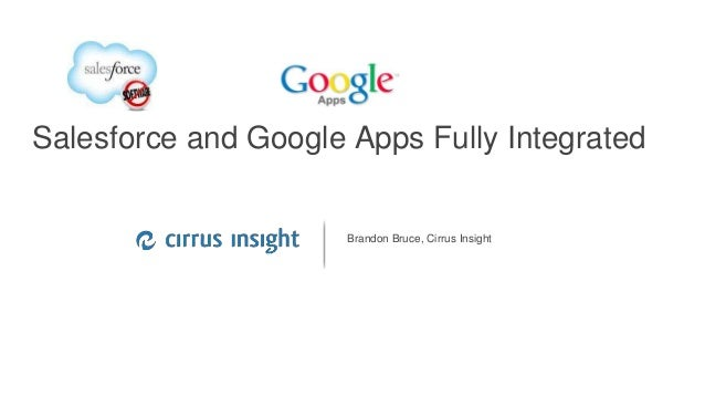 Google confidential | Do not distribute Salesforce and Google Apps Fully Integrated Brandon Bruce, Cirrus Insight