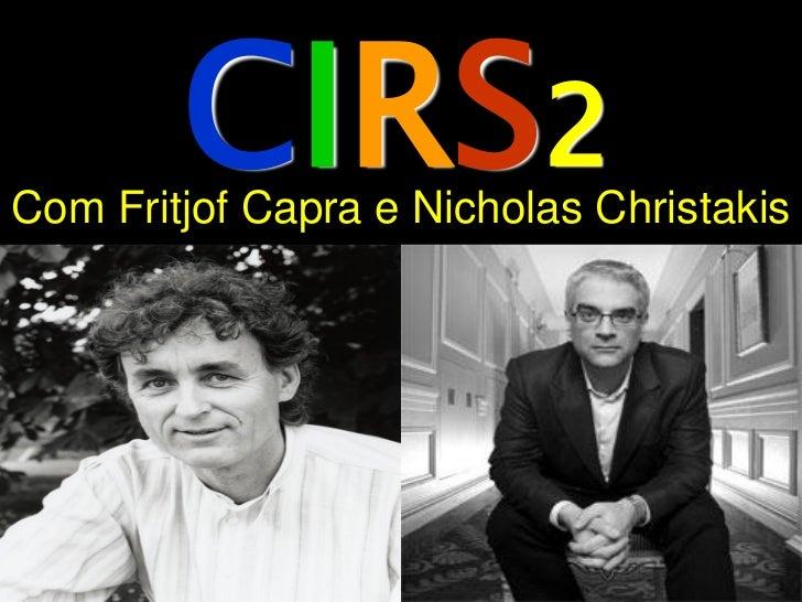 CIRS2Com Fritjof Capra e Nicholas Christakis
