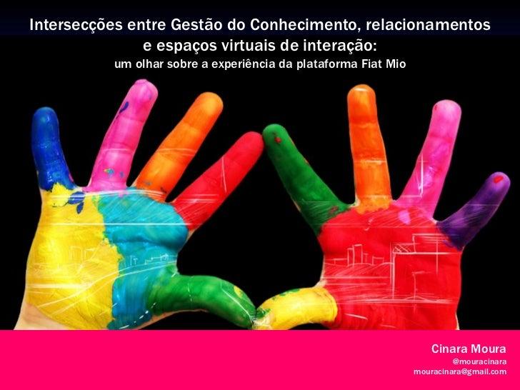 Cinara Moura - Intersecções entre gestão do conhecimento , relacionamentos e espaços virtuais de interação_CICI2011