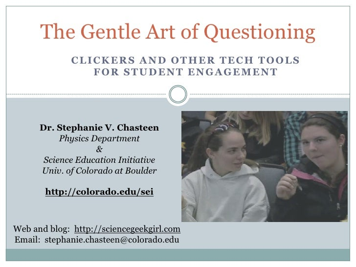 The Gentle Art of Questioning<br />Clickers and other tech tools for student engagement<br />Dr. Stephanie V. Chasteen <br...