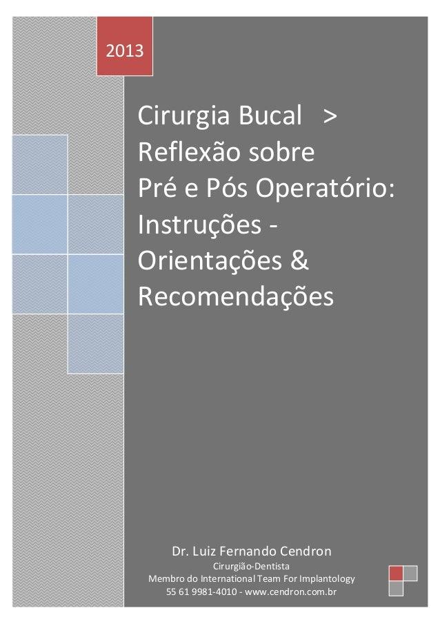 2013  Cirurgia Bucal > Reflexão sobre Pré e Pós Operatório: Instruções Orientações & Recomendações  Dr. Luiz Fernando Cend...
