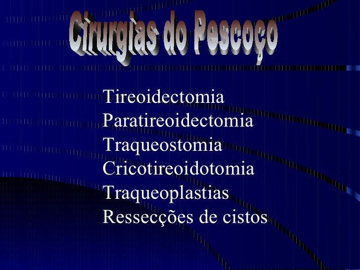 TireoidectomiaParatireoidectomiaTraqueostomiaCricotireoidotomiaTraqueoplastiasRessecções de cistos