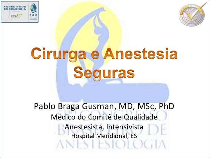 Pablo Braga Gusman, MD, MSc, PhD   Médico do Comitê de Qualidade      Anestesista, Intensivista        Hospital Meridional...