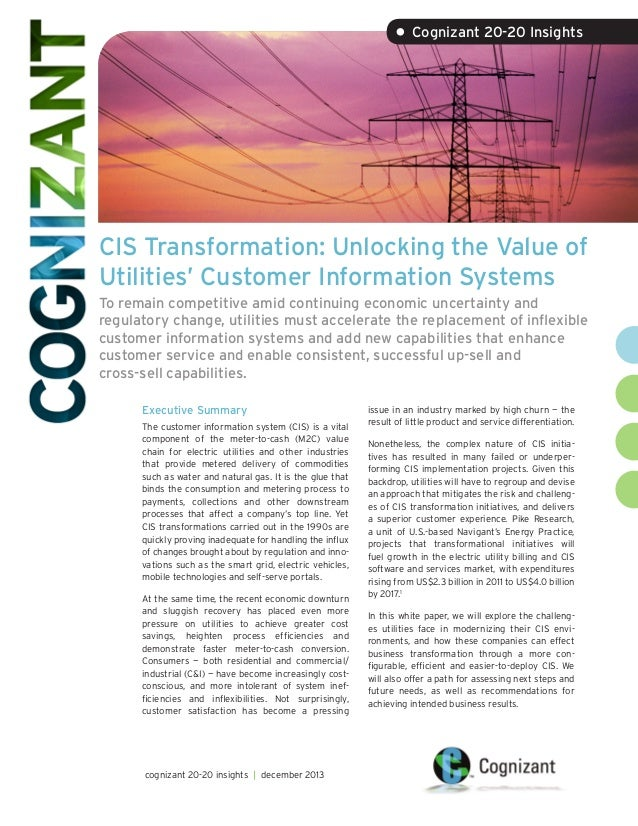 • Cognizant 20-20 Insights  CIS Transformation: Unlocking the Value of Utilities' Customer Information Systems To remain c...