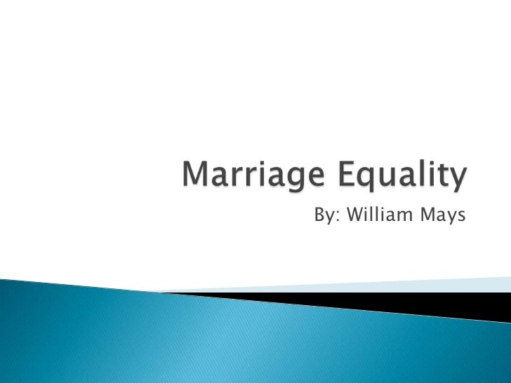 Marriage Equality<br />By: William Mays<br />