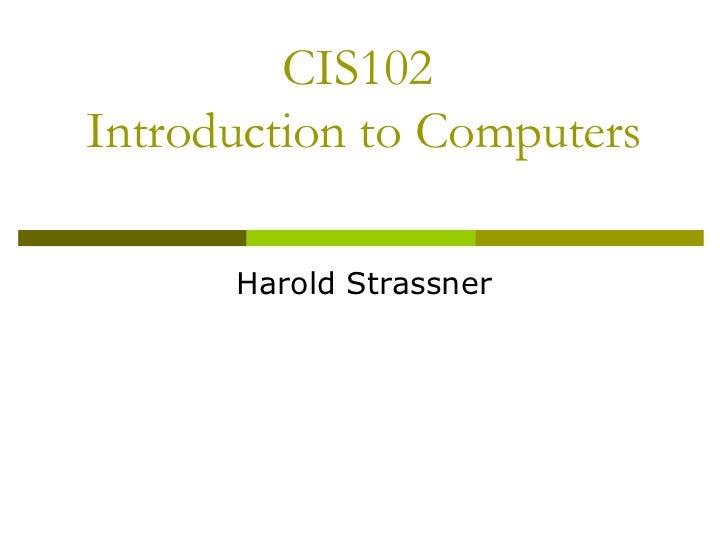 CIS102Introduction to Computers      Harold Strassner