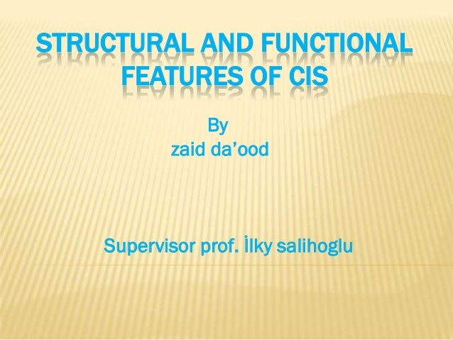 STRUCTURAL AND FUNCTIONAL     FEATURES OF CIS                By            zaid da'ood    Supervisor prof. İlky salihoglu