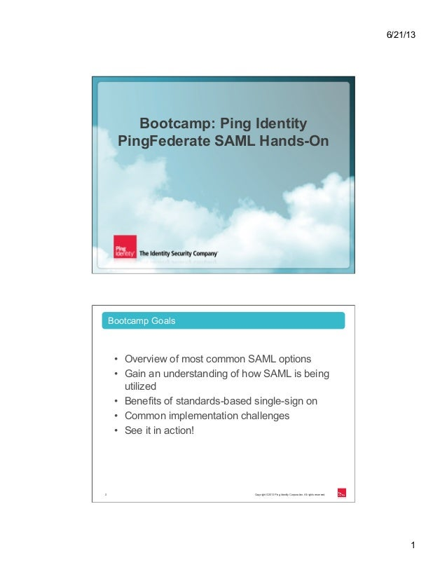 6/21/13 1 Copyright ©2013 Ping Identity Corporation. All rights reserved.1 Bootcamp: Ping Identity PingFederate SAML Hands...