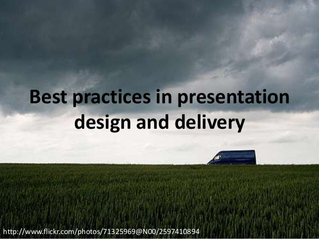 Best practices in presentation design and delivery  http://www.flickr.com/photos/71325969@N00/2597410894