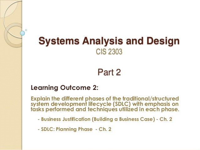 Systems Analysis and Design CIS 2303 Part 2 Learning Outcome 2: Explain the different phases of the traditional/structured...