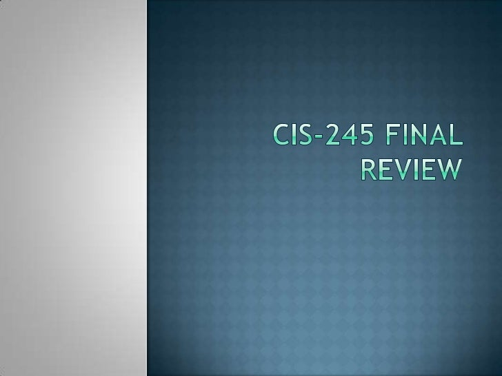 CIS 245 Final Review