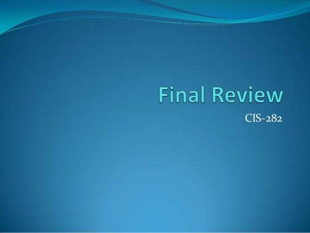CIS 282 Final Review