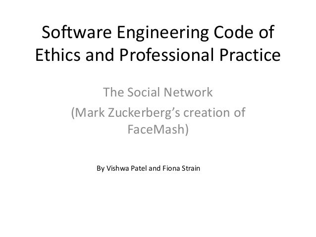 Software Engineering Code ofEthics and Professional PracticeThe Social Network(Mark Zuckerberg's creation ofFaceMash)By Vi...