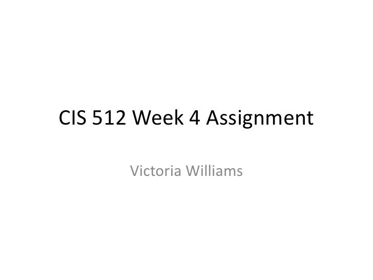 CIS 512 Week 4 Assignment<br />Victoria Williams<br />