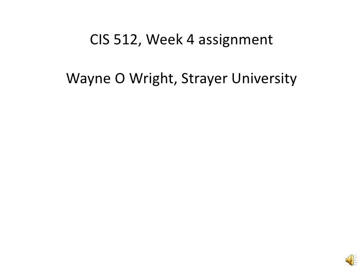 CIS 512, Week 4 assignmentWayne O Wright, Strayer University<br />