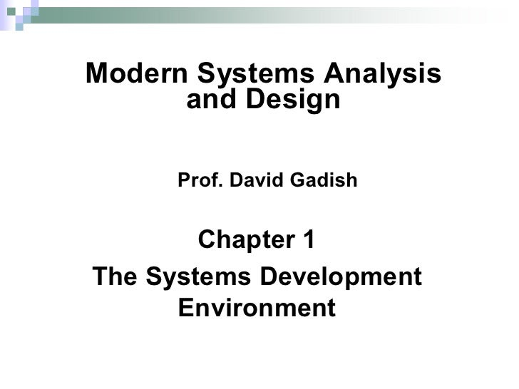 Modern Systems Analysis       and Design       Prof. David Gadish        Chapter 1 The Systems Development       Environme...