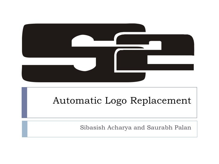 Automatic Logo Replacement Sibasish Acharya and Saurabh Palan