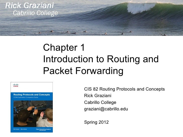 Chapter 1Introduction to Routing andPacket Forwarding         CIS 82 Routing Protocols and Concepts         Rick Graziani ...