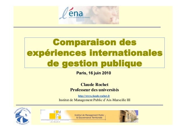 Comparaison desexpériences internationales   de gestion publique                  Paris, 16 juin 2010                  Cla...