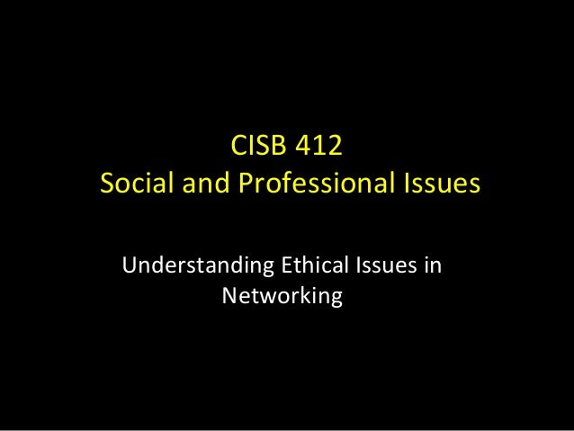 CISB 412Social and Professional Issues Understanding Ethical Issues in         Networking