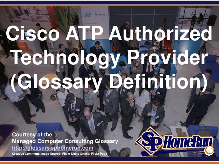 SPHomeRun.comCisco ATP AuthorizedTechnology Provider(Glossary Definition)  Courtesy of the  Managed Computer Consulting Gl...