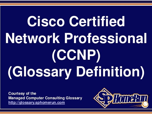 Cisco Certified Network Professional (CCNP) (Glossary Definition) (Slides)