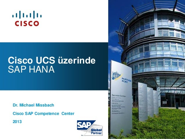 Dr. Michael Missbach Cisco SAP Competence Center 2013 Cisco UCS üzerinde SAP HANA