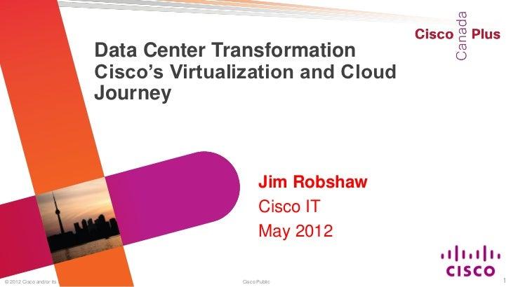 Data Center Transformation Cisco's Virtualization & Cloud Journey
