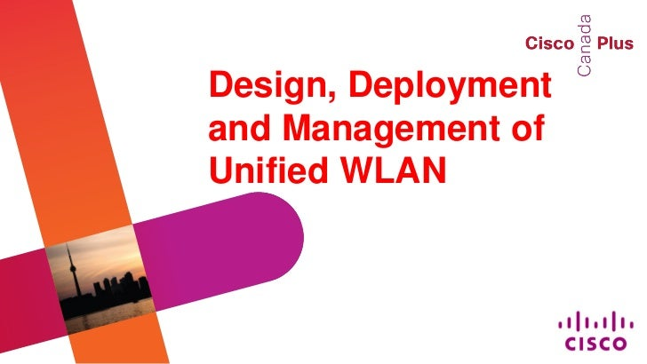 Design, Deploymentand Management ofUnified WLAN