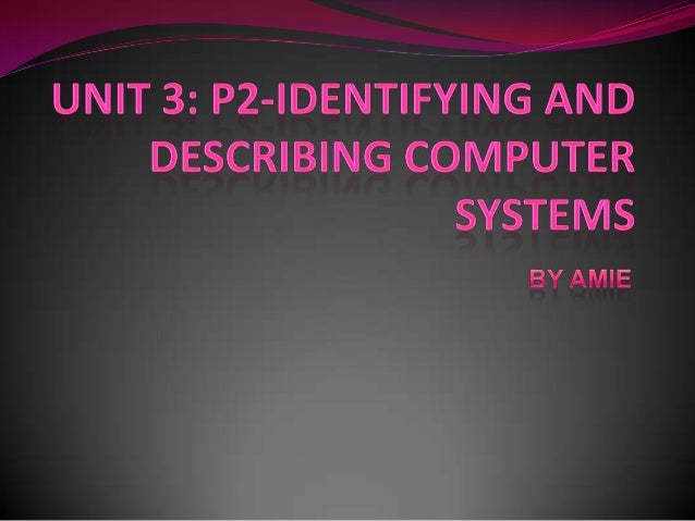 Unit 3 is all about different computer systems such as laptops, smart-phones, etc. It is also about the components inside ...