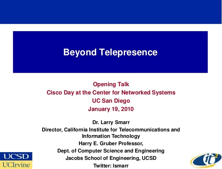 Beyond Telepresence                     Opening Talk  Cisco Day at the Center for Networked Systems                   UC S...