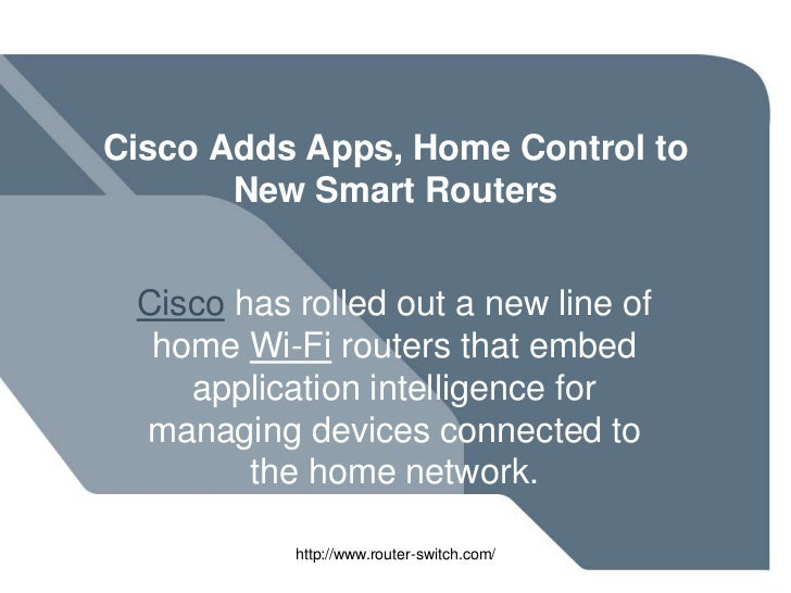 Cisco Adds Apps, Home Control to       New Smart Routers Cisco has rolled out a new line of  home Wi-Fi routers that embed...