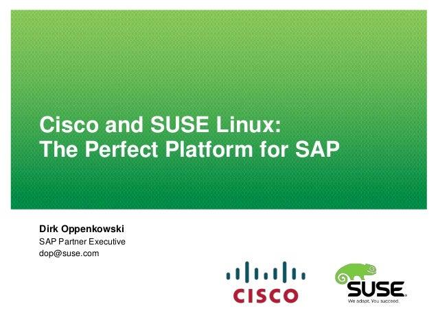 Cisco and SUSE Linux: The Perfect Platform for SAP  Dirk Oppenkowski SAP Partner Executive dop@suse.com