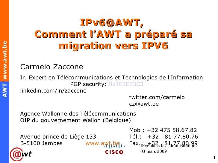IPv6@AWT,  Comment l'AWT a préparé sa migration vers IPV6 IPv6 dans les administrations 03 mars 2009 Carmelo Zaccone Ir. E...