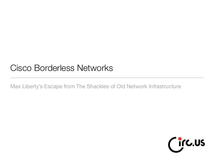 Cisco Borderless Networks Max Liberty's Escape from The Shackles of Old Network Infrastructure