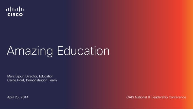Amazing Education Marc Lijour, Director, Education Carrie Hout, Demonstration Team April 25, 2014 CAIS National IT Leaders...