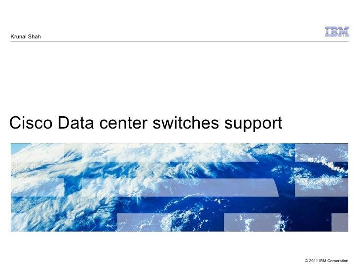 Cisco Data center switches support Krunal Shah