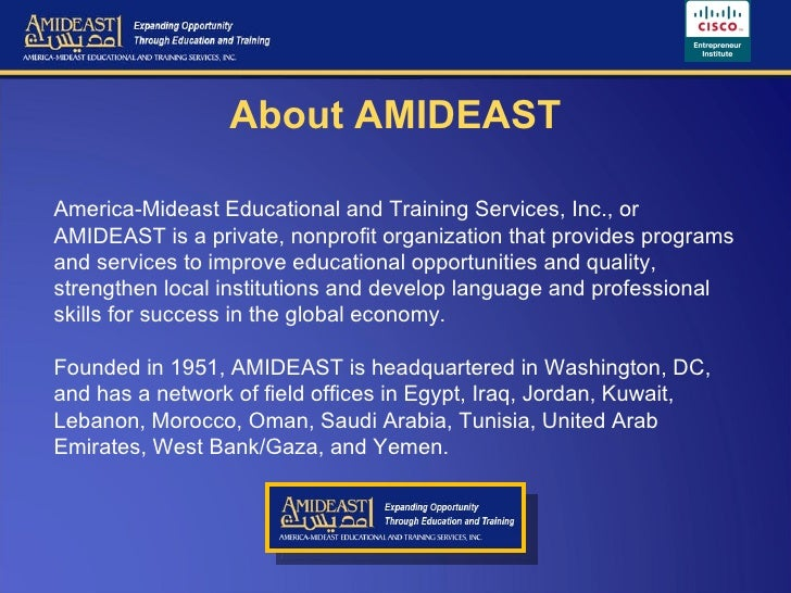 About AMIDEAST America-Mideast Educational and Training Services, Inc., or AMIDEAST is a private, nonprofit organization t...