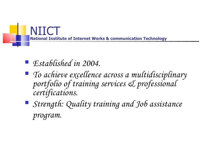 NIICT  <ul><li>Established in 2004. </li></ul><ul><li>To achieve excellence across a multidisciplinary portfolio of traini...