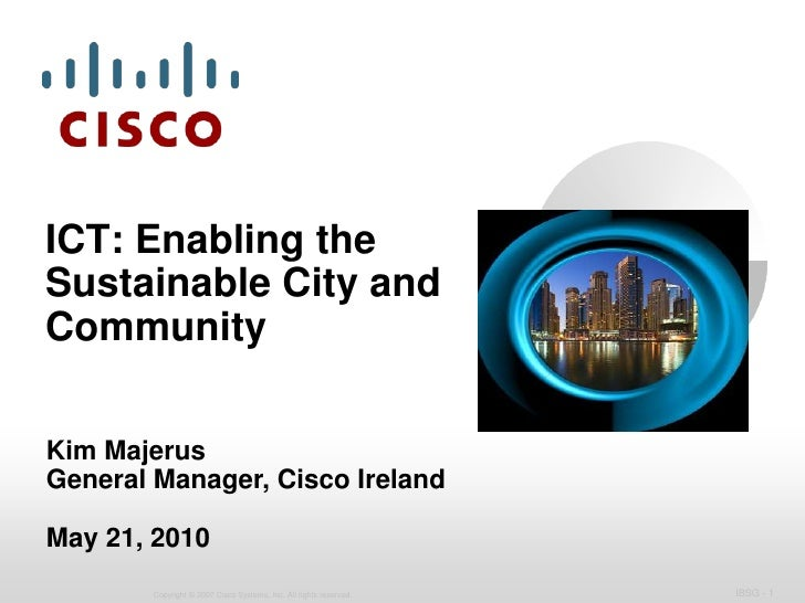 ICT: Enabling the Sustainable City and Community<br />Kim Majerus<br />General Manager, Cisco Ireland<br />May 21, 2010<br />