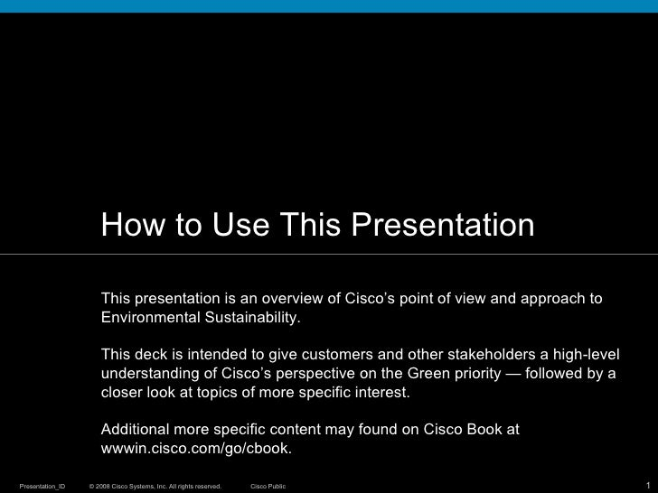 How to Use This Presentation This presentation is an overview of Cisco's point of view and approach to Environmental Susta...