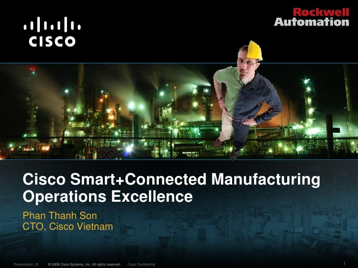 Cisco Smart+Connected Manufacturing     Operations Excellence     Phan Thanh Son     CTO, Cisco VietnamPresentation_ID   ©...
