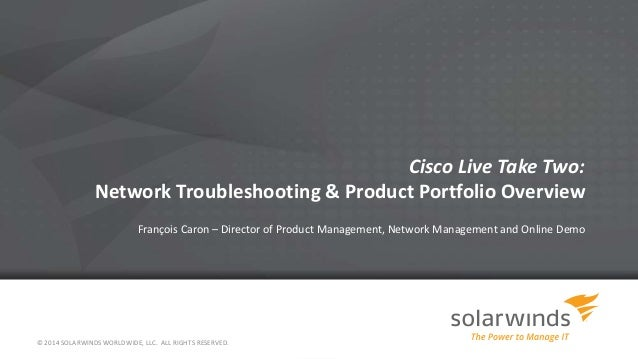 Cisco Live Take Two: Network Troubleshooting & Product Portfolio Overview François Caron – Director of Product Management,...