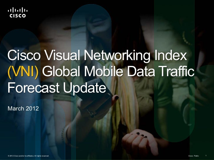 Cisco Visual Networking Index(VNI) Global Mobile Data TrafficForecast UpdateMarch 2012© 2012 Cisco and/or its affiliates. ...