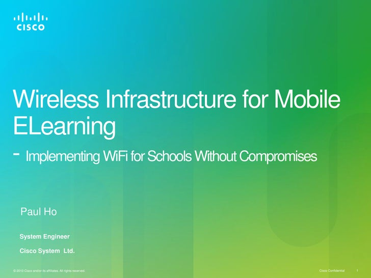 Wireless Infrastructure for MobileELearning- Implementing WiFi for Schools Without Compromises     Paul Ho    System Engin...