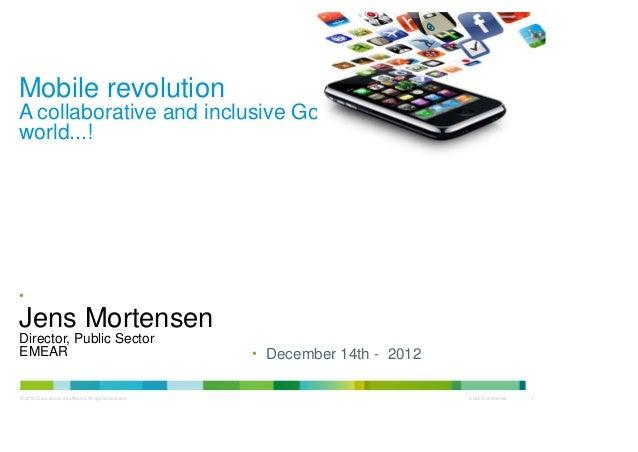 Mobile revolutionA collaborative and inclusive Government in a mobileworld...!•Jens MortensenDirector, Public SectorEMEAR ...