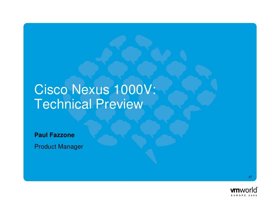Cisco Nexus 1000V: Technical Preview  Paul Fazzone Product Manager                         pf